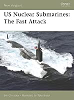US Nuclear Submarines: The Fast Attack (New Vanguard)