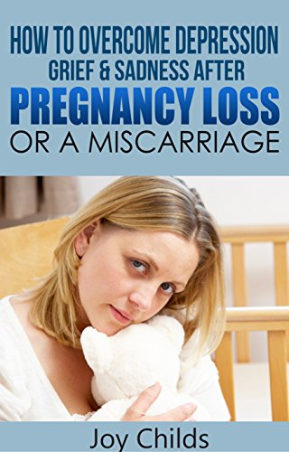 How to Overcome Depression, Grief & Sadness After Pregnancy Loss or a Miscarriage