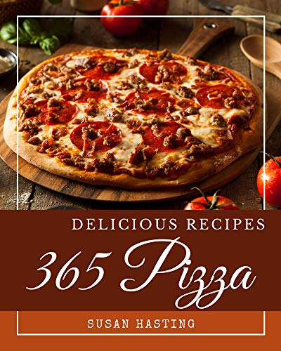 365 Delicious Pizza Recipes: The Pizza Cookbook for All Things Sweet and Wonderful! (English Edition)