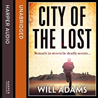 City of the Lost                   By:                                                                                                                                 Will Adams                               Narrated by:                                                                                                                                 Jonathan Keeble                      Length: 11 hrs and 32 mins     12 ratings     Overall 4.0
