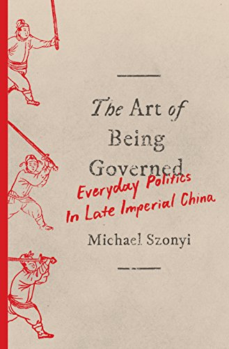 Compare Textbook Prices for The Art of Being Governed: Everyday Politics in Late Imperial China  ISBN 9780691174518 by Szonyi, Michael