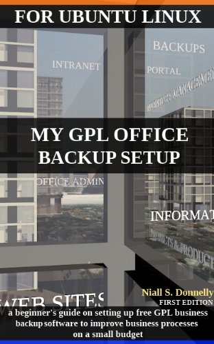 My GPL Office Backup Setup, A Beginner's Guide on setting up Free Business Backup Software, Ubuntu Linux Edition (English Edition)