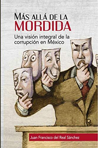 Más allá de la Mordida: Una visión integral de la corrupción en México (Spanish Edition)