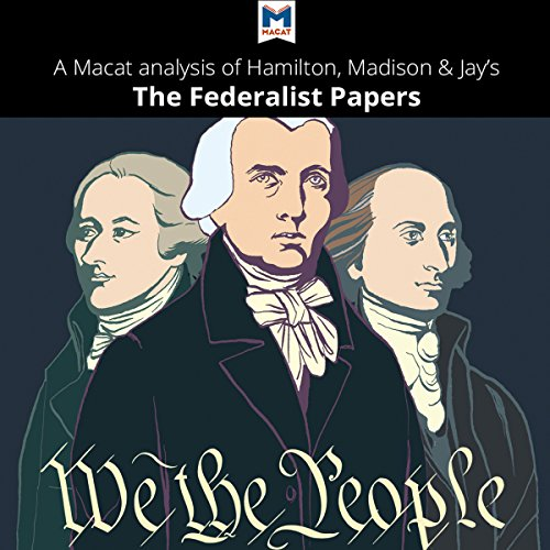 A Macat Analysis of Alexander Hamilton, James Madison, and John Jay's The Federalist Papers audiobook cover art