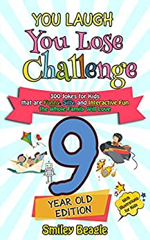 You Laugh You Lose Challenge - 9-Year-Old Edition: 300 Jokes for Kids that are Funny, Silly, and Interactive Fun the Whole Family Will Love - With Illustrations ... for Kids (You Laugh You Lose Series Book 4) by [Smiley Beagle]