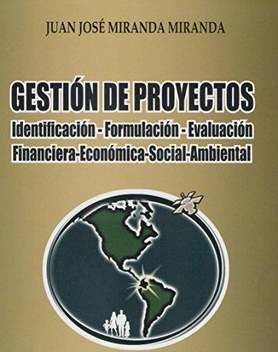 Gestion de Proyectos: Identificacion, Formulacion Y Evaluacion: Financiera, Economica, Social, Ambiental