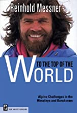 To the Top of the World: Challenges in the Himalaya and Karakoram