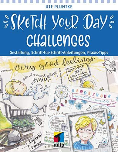 Sketch Your Day Challenges: Gestaltung, Schritt-für-Schritt-Anleitungen, Praxis-Tipps (mitp Kreativ)