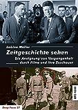 Zeitgeschichte sehen: Die Aneignung von Vergangenheit durch Filme und ihre Zuschauer (Deep Focus) - Sabine Moller
