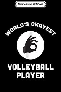 Composition Notebook: World's Okayest Volleyball Player Funny Best Sport Journal/Notebook Blank Lined Ruled 6x9 100 Pages