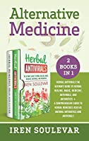 Alternative Medicine (2 books in 1): Herbal Antivirals: The Ultimate Guide to Herbal Healing, Magic, Medicine, and Antibiotics + Herbal Remedies: A Comprehensive Guide to Natural Antibiotics and Antivirals