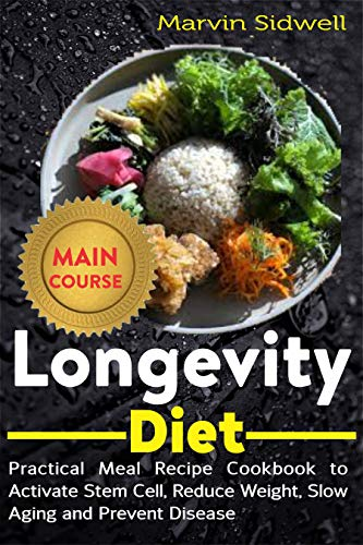 Longevity Diet: Practical Meal Recipe Cookbook to Activate Stem Cell, Reduce Weight, Slow Aging and Prevent Disease