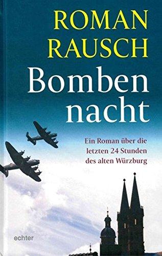 Bombennacht: Die letzten 24 Stunden des alten Würzburg