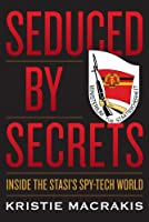 Seduced by Secrets: Inside the Stasi's Spy-Tech World