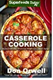 Casserole Cooking: 60 + Casserole Meals, Casseroles For Breakfast, Casserole Cookbook, Casseroles Quick And Easy, Wheat Free Diet,Heart Healthy Diet, ... quick and easy) (Volume 51)