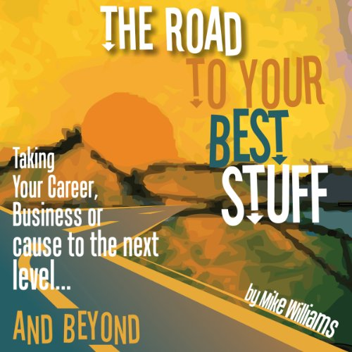 The Road to Your Best Stuff Audiobook By Mike Williams cover art