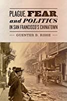 Plague, Fear, and Politics in San Francisco's Chinatown