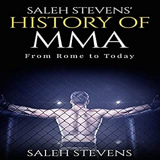 Saleh Stevens' History of MMA     From Rome to Today              By:                                                                                                                                 Saleh Stevens,                                                                                        Brandon Colker                               Narrated by:                                                                                                                                 Mike Hennessy                      Length: 43 mins     3 ratings     Overall 3.7
