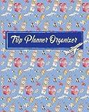 Trip Planner Organizer: Vacation Trip Travel Itinerary Planner Journal Notebook Journey Detail including your hotel, reservations, Destination, flight ... Planner Keepsake Journal Memories Diary)
