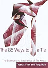 The 85 Ways to Tie a Tie: The Science and Aesthetics of Tie Knots
