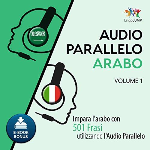 Audio Parallelo Arabo - Impara l'arabo con 501 Frasi utilizzando l'Audio Parallelo - Volume 1 [Italian Edition] Titelbild