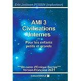AMI 3 - CIVILISATIONS INTERNES (French Edition)