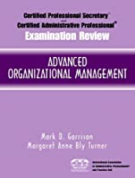 Certified Administrative Professional® (CAP) Examination Review for Advanced Organizational Management (Certified Professional Secretary Certified Administration Professional Examination Review)