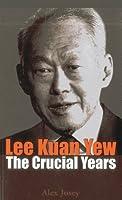 Lee Kuan Yew: The Crucial Years