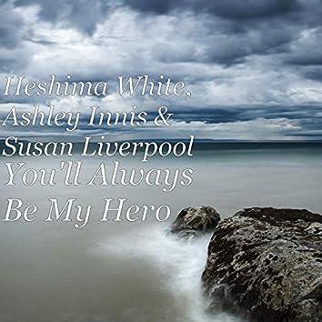 You'll Always Be My Hero