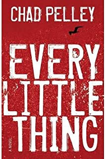[Every Little Thing] [Author: Pelley, Chad] [March, 2013]