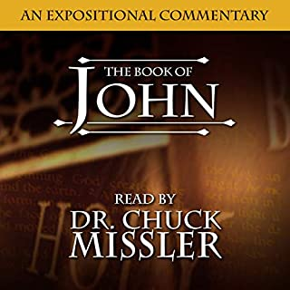The Book of John: A Commentary                   By:                                                                                                                                 Chuck Missler                               Narrated by:                                                                                                                                 Chuck Missler                      Length: 21 hrs and 54 mins     18 ratings     Overall 4.9
