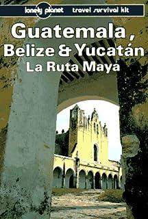 Guatemala, Belize and Yucatan: La Ruta Maya