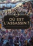 Assassin's creed - Où est l'Assassin ?: Retrouvez les Assassins à travers les époques et les pays