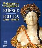 Peintures et sculptures de faïence. Rouen XVIIIe siècle