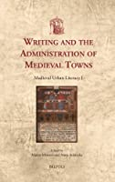Writing and the Administration of Medieval Towns: Medieval Urban Literacy I (Utrecht Studies in Medieval Literacy)