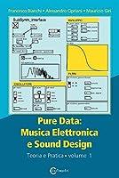 Pure Data: Musica Elettronica e Sound Design - Teoria e Pratica - Volume 1