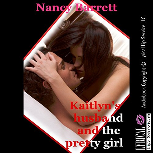 Kaitlyn's Husband and the Pretty Girl     An Older Man/Younger Woman Erotica Story              By:                                                                                                                                 Nancy Barrett                               Narrated by:                                                                                                                                 Jennifer Saucedo                      Length: 11 mins     1 rating     Overall 1.0