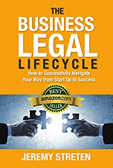The Business Legal Lifecycle: How to Successfully Navigate Your Way from Start Up to Success by [Jeremy Streten]
