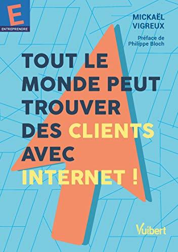Tout le monde peut trouver des clients avec Internet ! (2021)