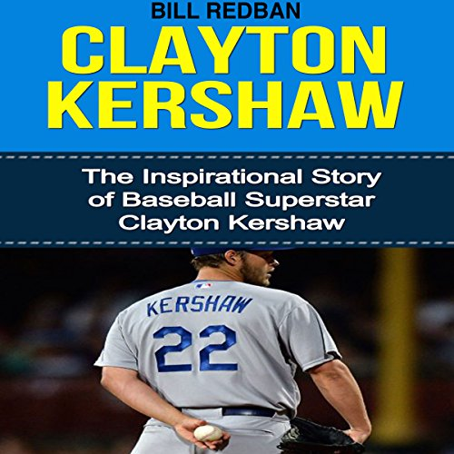 Clayton Kershaw: The Inspirational Story of Baseball Superstar Clayton Kershaw audiobook cover art