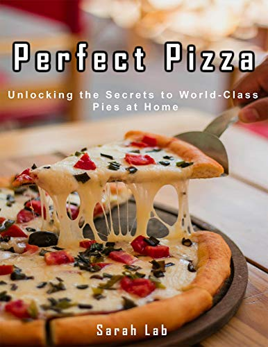 Perfect Pizza: Unlocking the Secrets to World-Class Pies at Home (English Edition)