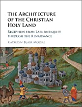 The Architecture of the Christian Holy Land: Reception from Late Antiquity through the Renaissance (English Edition)