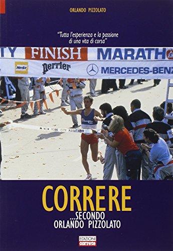 Correre secondo Orlando Pizzolato. Tutta l'esperienza e la passione diuna vita di corsa