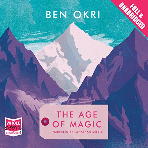 The Age of Magic                   By:                                                                                                                                 Ben Okri                               Narrated by:                                                                                                                                 Jonathan Keeble                      Length: 5 hrs and 19 mins     12 ratings     Overall 3.4