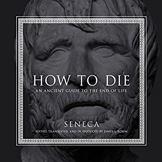 How to Die     An Ancient Guide to the End of Life              Written by:                                                                                                                                 Seneca,                                                                                        James S. Romm - introduction and translation                               Narrated by:                                                                                                                                 P. J. Ochlan                      Length: 2 hrs and 29 mins     3 ratings     Overall 5.0