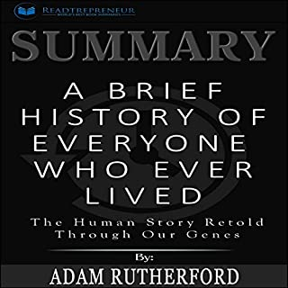 Summary: A Brief History of Everyone Who Ever Lived     The Human Story Retold Through Our Genes              By:                                                                                                                                 Readtrepreneur Publishing                               Narrated by:                                                                                                                                 Teague Dean                      Length: 1 hr and 12 mins     37 ratings     Overall 4.1
