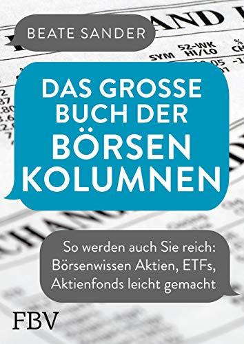 Das große Buch der Börsenkolumnen: So werden auch Sie reich: Börsenwissen Aktien, ETFs, Aktienfonds leicht gemacht