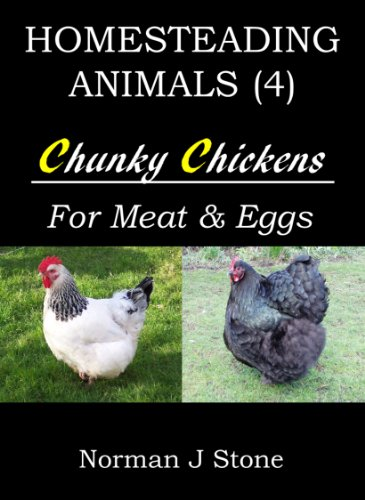 Raising Chickens For Meat And Eggs: Homesteading Animals - Includes Tasty Chicken Recipes For The Slow Cooker! by [Norman J Stone]