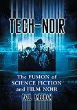 Tech-Noir: The Fusion of Science Fiction and Film Noir - Paul Meehan