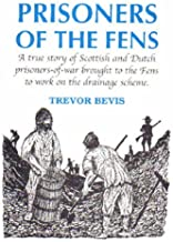 Prisoners of the Fens: A True Story of Scottish and Dutch Prisoners-of-war Brought to the Fens to Work on the Drainage Scheme by Trevor A. Bevis (2003-07-01)